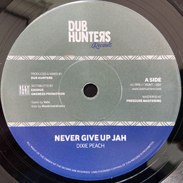 "DIXIE PEACH - Never Give Up Jah (Dub Hunters 7"")"