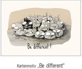 """BE DIFFERENT"""