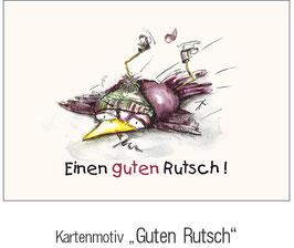 """""""GUTEN RUTSCH"""""""