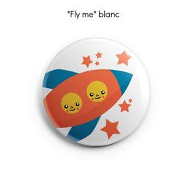"BADGE, MAGNET ou MIROIR ""Fly Me"""