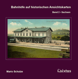 Bahnhöfe auf historischen Ansichtskarten. Band 2: Sachsen