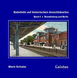 Bahnhöfe auf historischen Ansichtskarten. Band 4: Brandenburg und Berlin