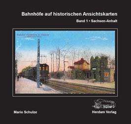 Bahnhöfe auf historischen Ansichtskarten. Band 1: Sachsen-Anhalt