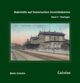 Bahnhöfe auf historischen Ansichtskarten. Band 3: Thüringen
