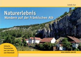 lieferbar: Naturerlebnis Wandern auf der Fränkischen Alb. Fränkische Schweiz, Altmühltal, Nördlinger Ries, Donau & Co. Eine Ranger-Reise im Herzen Bayerns.