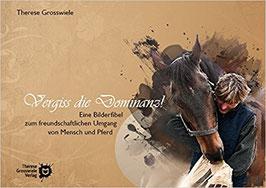Vergiss die Dominanz! Eine Bilderfibel zum freundschaftlichen Umgang von Mensch und Pferd