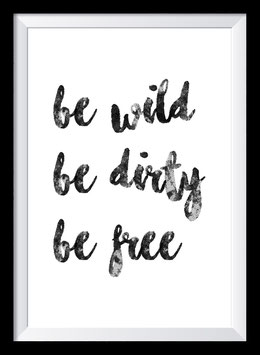Be Wild - Be Dirty - Be Free