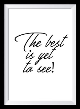The best is yet to see