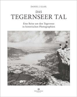 Das Tegernseer Tal - Eine Reise um den Tegernsee in historischen Photographien