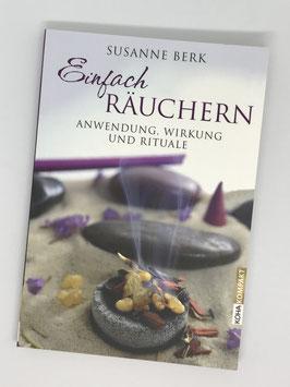 Einfach Räuchern - Anwendung, Wirkung und Rituale  - von Susanne Berk