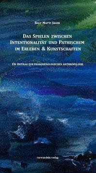 Das Spielen zwischen Intentionalität und Pathischem im Erleben & Kunstschaffen