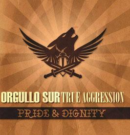 Orgullo Sur/ True Aggression- Pride& Dignity EP