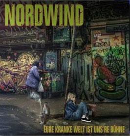 Nordwind- Eure kranke Welt ist unsere Bühne Digipac