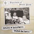 """BRUTTI E IGNORANTI - ROBE DA MATTI """"CD"""""""