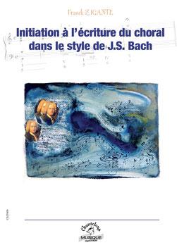 Initiation à l'écriture du choral dans le style de J.S. Bach par Franck Zigante