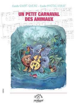 Camille Saint-Saëns - Emilie Postel-Vinay, Un petit carnaval des animaux