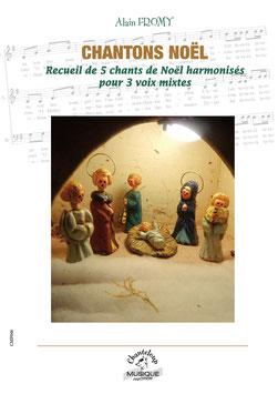Alain Fromy : Chantons Noël, recueil de cinq chants de Noël harmonisés pour trois voix mixtes.