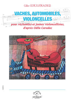 Gilles Schuehmacher,  Vaches, automobiles, violoncelles d'après Odile Caradec, pour 6 violoncelles et récitant