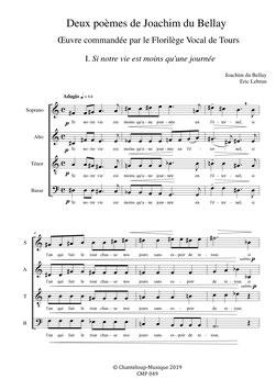 Eric Lebrun : Deux poèmes de Joachim du Bellay : Si notre vie est moins qu'une journée (4 voix mixtes) et La nuit m'est courte (3 voix égales).