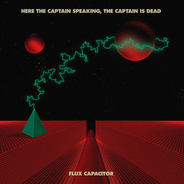 HERE THE CAPTAIN SPEAKING, THE CAPTAIN IS DEAD - FLUX CAPACITOR