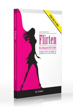 Flirten - Die ultimative Flirtschule