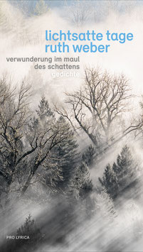 Ruth Weber ‹Lichtsatte Tage – Verwunderung im Maul des Schattens› Gedichte