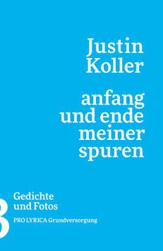 Justin Koller ‹anfang und ende meiner spuren› Gedichte und Fotos