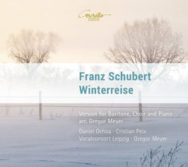 Franz Schubert: Winterreise, Version for Bariton, Choir and Piano, arr. Gregor Meyer (Coviello Classics)