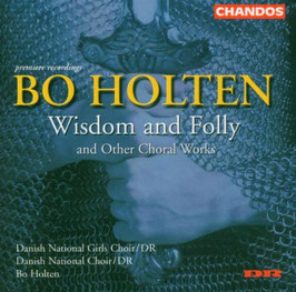 Bo Holten: Wisdom and Folly and other Choral Works (Chandos)