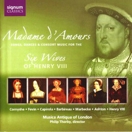 Madame d´Amours: Songs, dances & consort music for the Six Wives of Henry VIII (Signum)