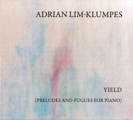 Adrian Lim-Klumpes: Yield, Preludes and Fugues for piano (OFF)