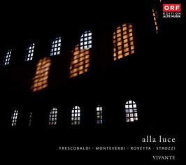 Alla Luce: Frescobaldi, Monteverdi, Rovetta, Strozzi (ORF)