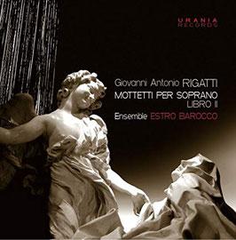 Giovanni Antonio Rigatti: Mottetti per soprano, Libro II (Urania)