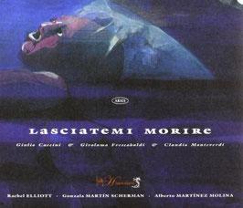 Lasciatemi Morire: Caccini, Frescobaldi, Monteverdi (Arsis)