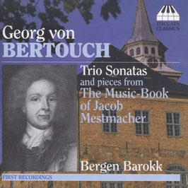 Georg von Bertouch: Trio Sonatas and piecees from The Music-Book of Jacob Mestmacher (Toccata)