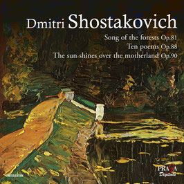 Dmitri Shostakovich: Song of the forests Op. 81, Ten poems Op. 88, The sun shines over the motherland Op. 90 (SACD, Praga)