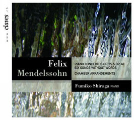 Felix Mendelssohn-Bartholdy: Piano Concertos op. 25 & op. 40, Six songs without words (Chamber Arrangements) (Claves)