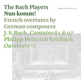 Johann Sebastian Bach, Philipp Heinrich Erlebach: Nun komm! French overtures by German composers (Cantatas 61 & 97) (Hyphen Press Music)