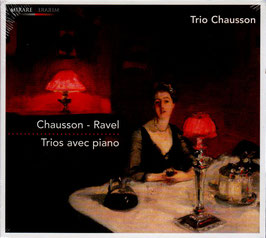 Ernest Chausson, Maurice Ravel: Trios avec piano (Mirare)
