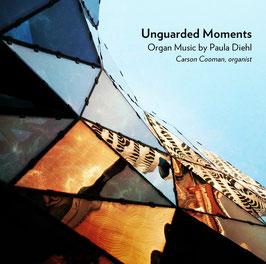 Paula Diehl: Ungarded Moments, Organ Music by Paula Diehl (Zimbel Records)
