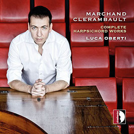 Louis Marchand, Nicolas Clérambault: Complete Harpsichord Works (Stradivarius)