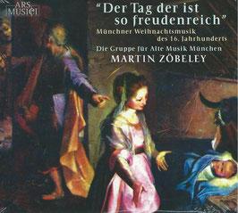 Der Tag der ist zo freudenreich, Münchner Weihnachtsmusik des 16. Jahrhunderts (Ars Musici)