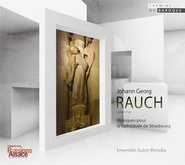Johann Georg Rauch: Musiques pour la cathédrale de Strasbourg (K617)