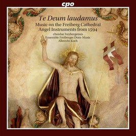 Te Deum laudamus, Music on the Freiberg Cathedral Angel Instruments from 1594 (CPO)