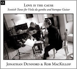 Love is the cause, Scottish Tunes for Viola da gamba and baroque Guitar (Alpha)