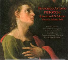 Francesco Antonio Pistocchi: Il martirio di S. Adriano, Oratorio, Modena 1692 (2CD, Symphonia)