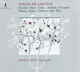 Touch me Lighty: Dowland, Hume, Corkine, De Machy, St Colombe, Hotman, Dufaut, Telemann, Abel, Weiss (Pan Classics)
