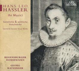 Hans Leo Hassler: Ihr Musici, Geistliche & Weltliche Vokalwerke (Ars Musici)