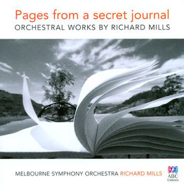 Richard Mills: Pages from a secret journal, Orchestral Works (2CD, ABC)