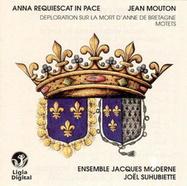 Jean Mouton: Anna resquiescat in pace, Deploration sur la mort d'Anne de Bretagne, Motets (Ligia Digital)